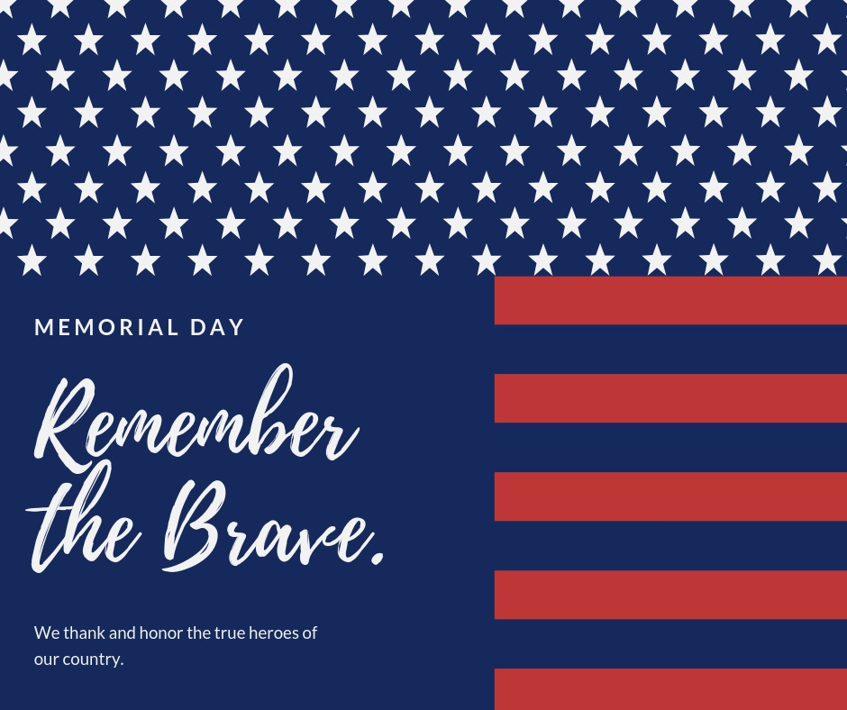 Memorial Day Remember the brave. We thank and honor the true heroes of our country