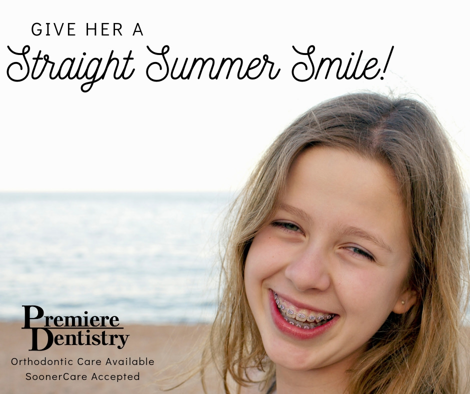 Give her a straight summer smile Premiere Dentistry Orthodontic care available Soonercare accepted